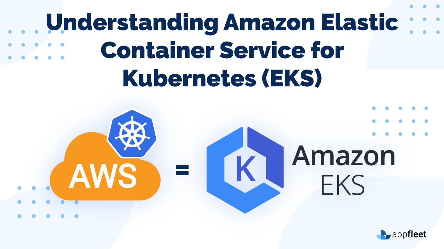 Understanding Amazon Elastic Container Service for Kubernetes (EKS)