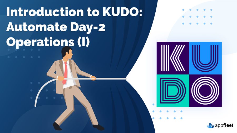 Introduction to KUDO: Automate Day-2 Operations (I)
