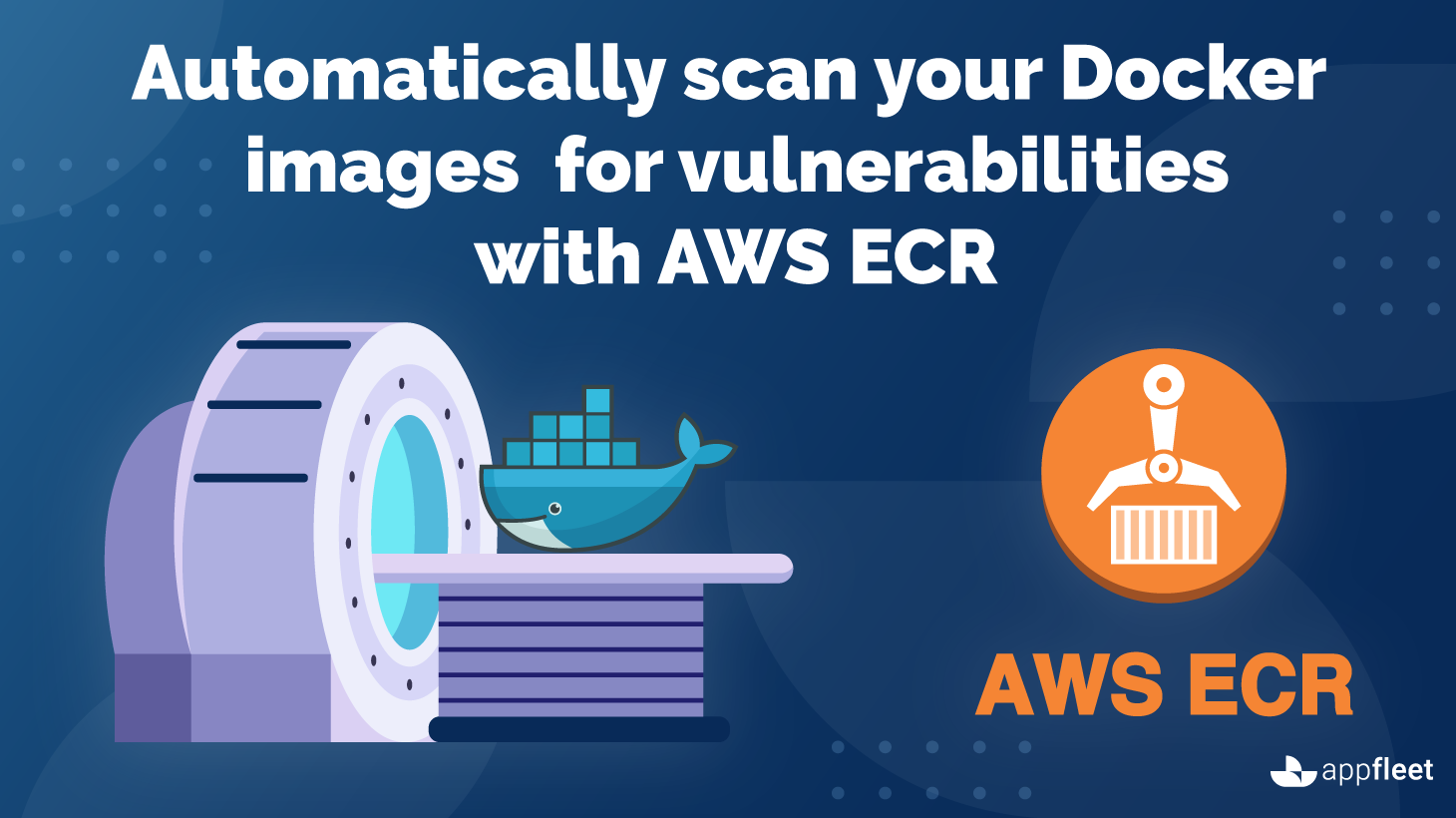 Automatically scan your Docker images for vulnerabilities with AWS ECR