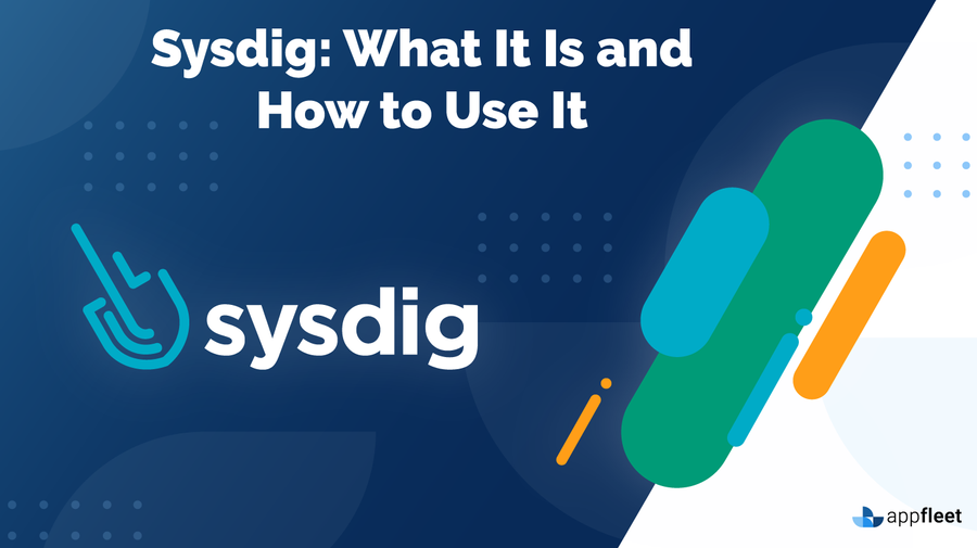 Sysdig: What It Is and How to Use It