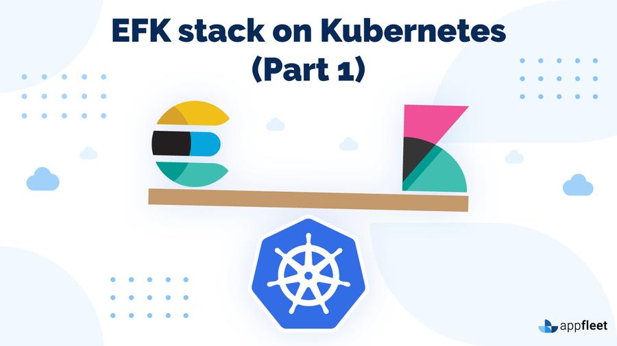 EFK stack on Kubernetes (Part 1)