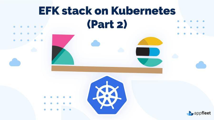 EFK Stack on Kubernetes (Part 2)