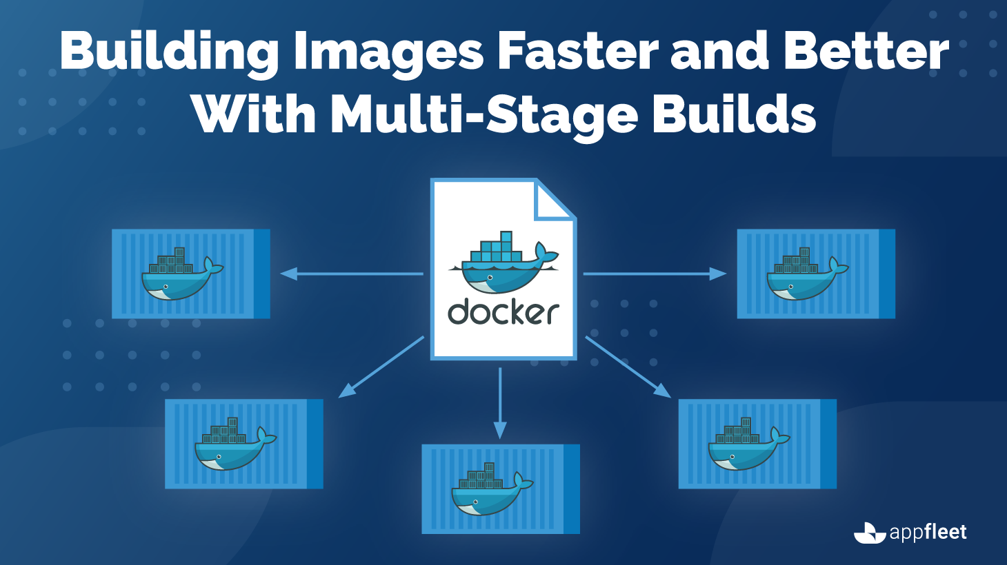 Building Images Faster and Better With Multi-Stage Builds
